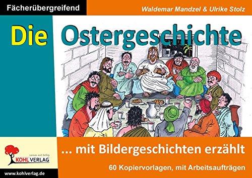 Die Ostergeschichte mit Bildergeschichten erzählt: Kopiervorlagen zum fächerübergreifenden Einsatz