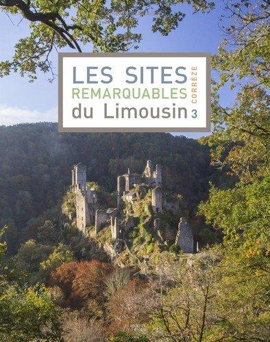 Les sites remarquables du Limousin : Tome 3 : Corrèze par DREAL du Limousin
