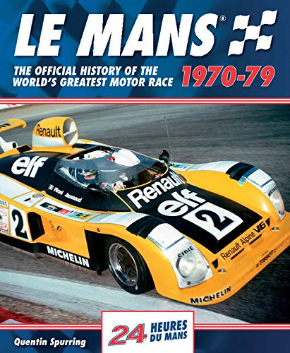 Le Mans: The Official History of the World's Greatest Motor Race, 1970-79 (Le Mans Official History) por Quentin Spurring