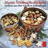 Marias Weihnachtsbäckerei: Leckeres aus ihrer Küche in Siebenbürgen – nicht nur für's Jahresende (Siebenbürgische Koch- und Backbücher)