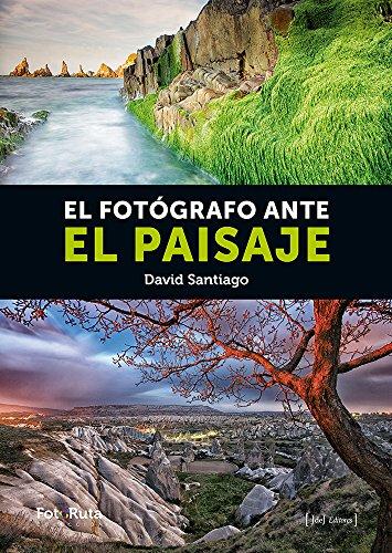 El Fotógrafo Ante El Paisaje (FotoRuta) por David Santiago García