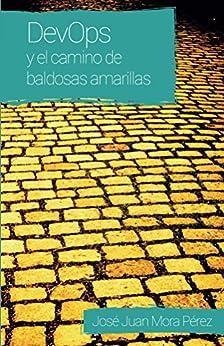 DevOps y el camino de baldosas amarillas eBook: José Juan