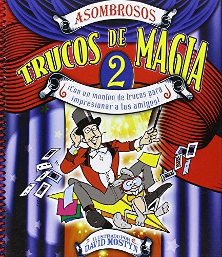 Asombrosos trucos de magia 2: Con un montón de trucos para impresionar a tus amigos (Actividades y destrezas) por Thomas Canavan