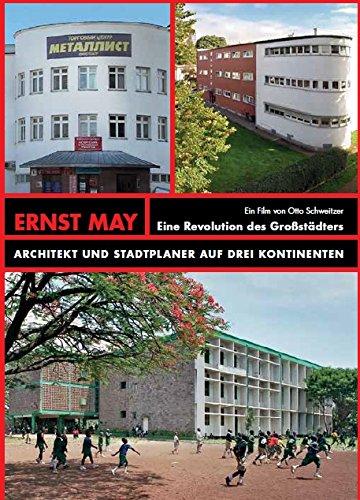 ERNST MAY Eine Revolution des Großstädters: ARCHITEKT UND STADTPLANER AUF DREI KONTINENTEN