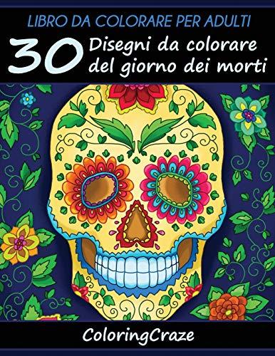 Libro da Colorare per Adulti: 30 Disegni da colorare del giorno dei morti, Serie di Libri da Colorare per Adulti da ColoringCraze (Collezione il Giorno dei Morti, Band 1)