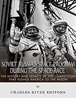 Soviet Russia's Space Program During the Space Race: The ...