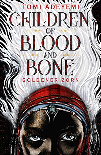 Children of Blood and Bone: Goldener Zorn von [Adeyemi, Tomi]