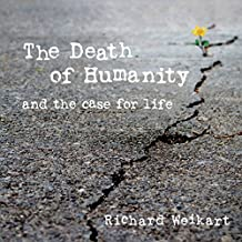 The Death of Humanity: And the Case for Life