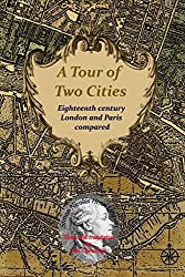 A Tour of Two Cities: Eighteenth century London and Paris compared by Simon Nicolas Henri Linguet (2014-05-03)