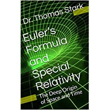 Euler's Formula and Special Relativity: The Deep Origin of Space and Time (The Truth Series Book 1) (English Edition)