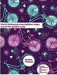 Wie ich Weihnachten einen Radfahrer erlegte und mit ihm glücklich wurde: Das Buch zur Aktion Das kreative Sonntags-Rätsel