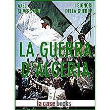 La Guerra d'Algeria (I Signori della Guerra Vol. 24) (Italian Edition)