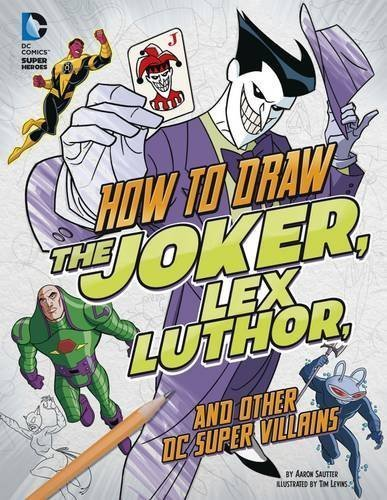 How to Draw the Joker, Lex Luthor, and Other Dc Super-Villains (Dc Super Heroes: Drawing Dc Super Heroes) by Sautter, Aaron (2015) Paperback