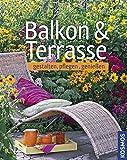 Balkon & Terrasse: gestalten, pflegen, genießen