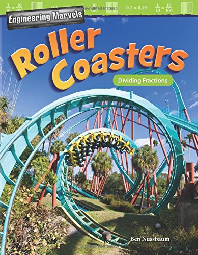 Engineering Marvels: Roller Coasters: Dividing Fractions (Grade 5) (Engineering Marvels: Mathematics Readers) (Ben 10 Roller)