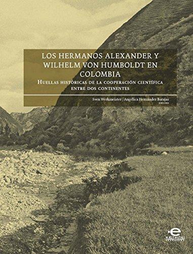 Los hermanos Alexander y Wilhelm von Humboldt en Colombia: Huellas históricas de la cooperación científica entre dos continentes por Sven Werkmeister