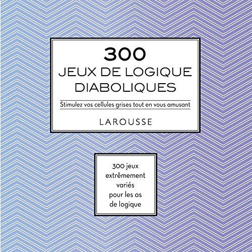 300 JEUX DE LOGIQUES DIABOLIQUES par Eric Berger