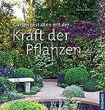 Gärten gestalten mit der Kraft der Pflanzen: -
