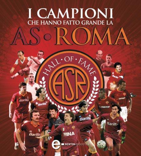 I campioni che hanno fatto grande la AS Roma (eNewton Saggistica)