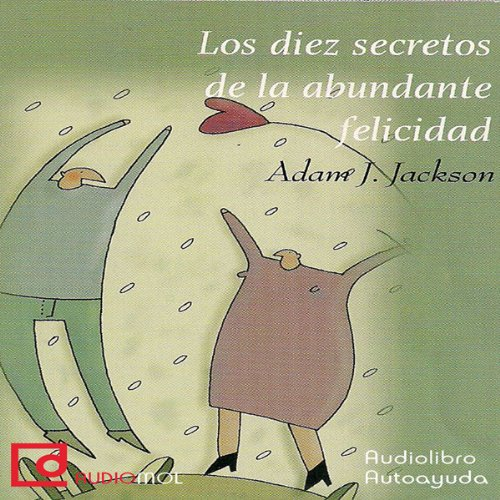 Los diez secretos de la abundante felicidad [The Ten Secrets of Abundant Happiness]  Audiolibri