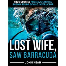 Lost Wife, Saw Barracuda: True Stories from a Sharm El Sheikh Scuba Diving Instructor (English Edition)