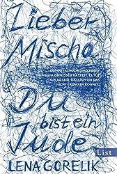 Lieber Mischa: .. der Du fast Schlomo Adolf Grinblum geheißen hättest, es tut mir so leid, dass ich Dir das nicht ersparen konnte: Du bist ein Jude.