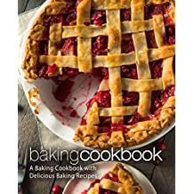 Baking Cookbook: A Baking Cookbook with Delicious Baking Recipes (English Edition)