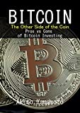 Bitcoin: The Other Side of the Coin - Pros vs Cons of Bitcoin Investing (Cryptocurrency Book 4)