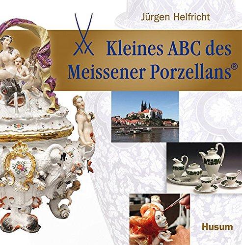 Kleines ABC des Meissener Porzellans (Deutsches Porzellan)