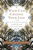 A Wish Can Change Your Life: How to Use the Ancient Wisdom of Kabbalah to Make Your Dreams Come True