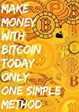 How to make money with Bitcoin : The best way to make money with bitcoin no experience needed (English Edition)