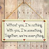 Without you, Im nothing. With you, Im something. Together, were everything. - Romantic Gift Love Heart Frame Sign