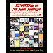 Autographs of the Final Frontier: Rare Signatures, Warm Sentiments and Handwritten Filming Memories from the Cast, Crew and Guest Stars of TOS (English Edition)