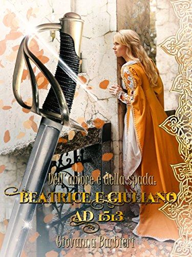 Dell'Amore e della spada: Beatrice e Giuliano AD 1513