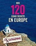 Nos 120 coins secrets en Europe