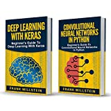 Deep Learning: 2 Manuscripts - Deep Learning With Keras And Convolutional Neural Networks In Python (English Edition)