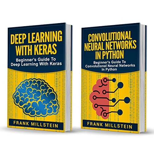 Deep Learning: 2 Manuscripts - Deep Learning With Keras And Convolutional Neural Networks In Python (English Edition) por Frank Millstein