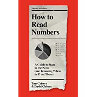 How to Read Numbers: A Guide to Statistics in the News (and Knowing When to Trust Them)