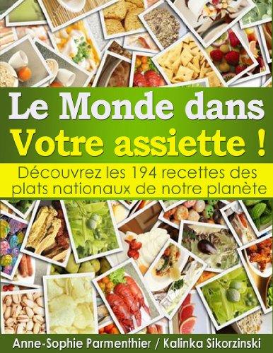 Le MONDE dans Votre assiette ! Dcouvrez les 194 recettes des plats nationaux de notre plante.