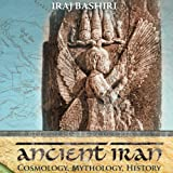Front cover for the book Ancient Iran: Cosmology, Mythology, History by Iraj Bashiri