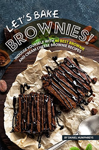Let's Bake Brownies!: Indulge yourself with 40 Best Brownie and Cream Cheese Brownie Recipes (English Edition)