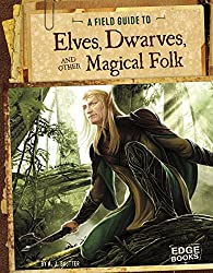A Field Guide to Elves, Dwarves, and Other Magical Folk (Fantasy Field Guides)