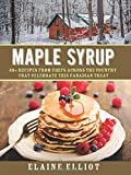 Maple Syrup: 40+ recipes from chefs across the country that celebrate this Canadian treat