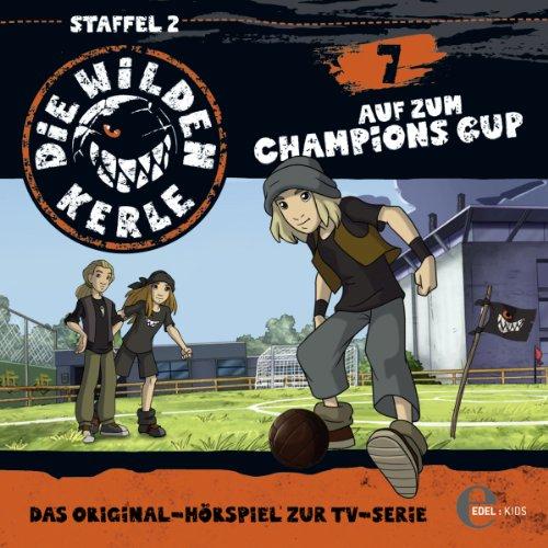 Auf zum Champions Cup. Das Original-Hörspiel zur TV-Serie: Die Wilden Kerle 7 Barbara-cup