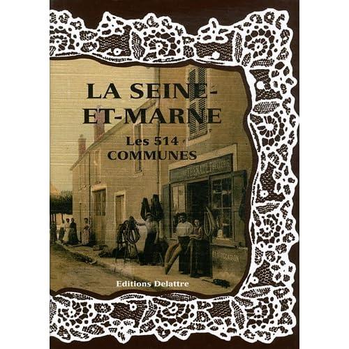 La Seine et Marne les 514 communes en cartes postales anciennes