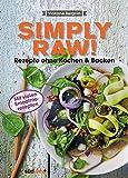 Simply Raw! Rezepte ohne Kochen & Backen: Mit vielen Smoothie-Rezepten