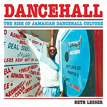 Dancehall : the Rise of Jamaican Dancehall Culture