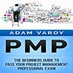 PMP: The Beginners Guide to Pass Your...