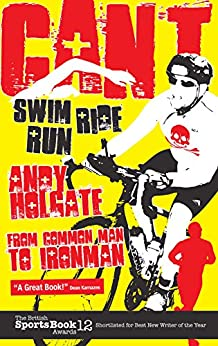 Can't Swim, Can't Ride, Can't Run: From Common Man to Ironman by [Holgate, Andy]