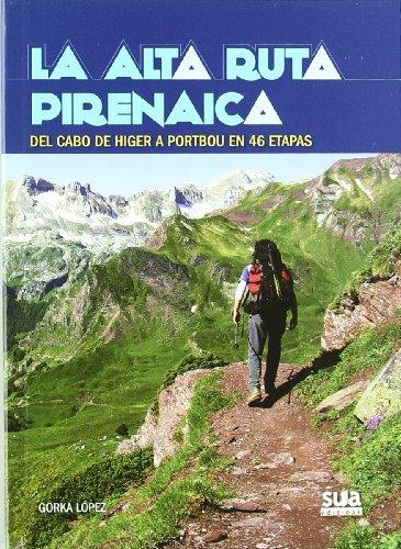 La Alta Ruta Pirenaica: Del cabo de Higer a Portbou en 46 etapas por Gorka Lopez Calleja
